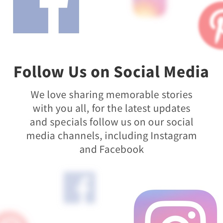 Follow Us on Social Media - We love sharing memorable stories with you all, for the latest updates and specials follow us on our social media channels, including Instagram and Facebook